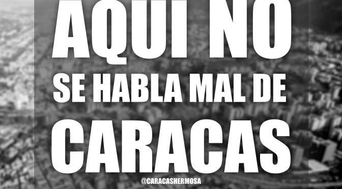 DE CARACAS, ¡NO SE HABLA MAL!