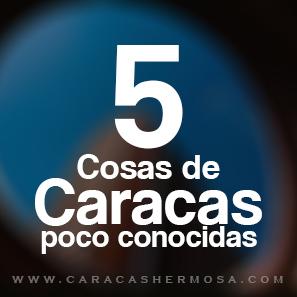 5 cosas de Caracas que quizás no has visto